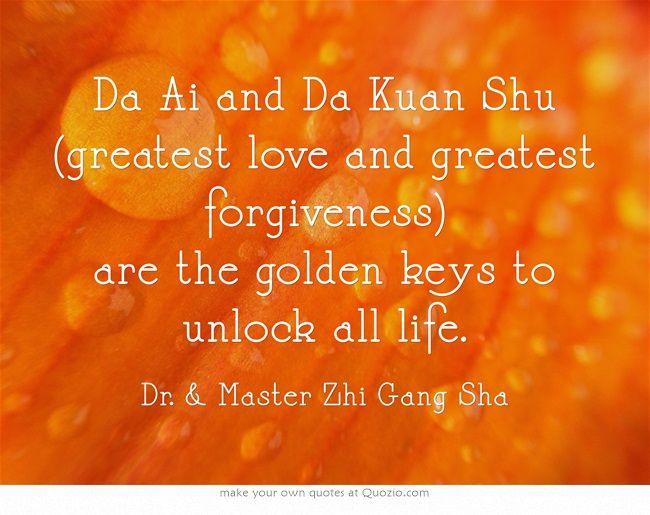 Da Ai and Da Kuan Shu (greatest love and greatest forgiveness) are the golden keys to unlock all life. #MasterSha #energy #healing #spirituality #love #forgiveness #soul
