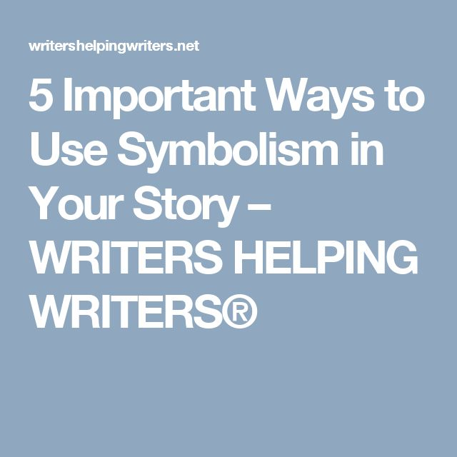 5 Important Ways to Use Symbolism in Your Story – WRITERS HELPING WRITERS®