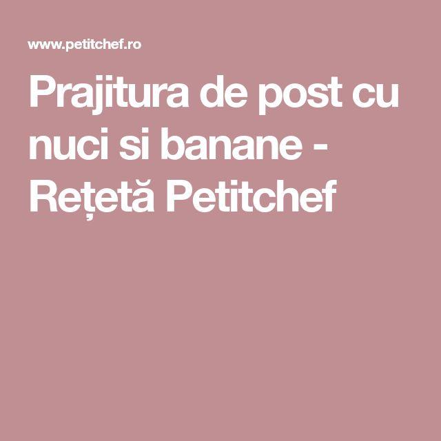 Prajitura de post cu nuci si banane - Rețetă Petitchef