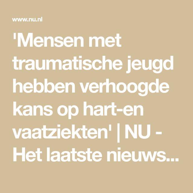 'Mensen met traumatische jeugd hebben verhoogde kans op hart-en vaatziekten'   NU - Het laatste nieuws het eerst op NU.nl