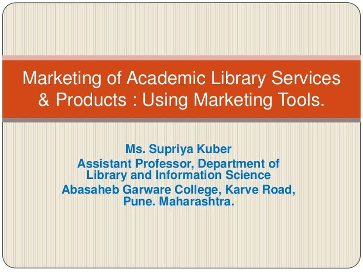 Marketing of Academic Library Services & Products : Using Marketing Tools.