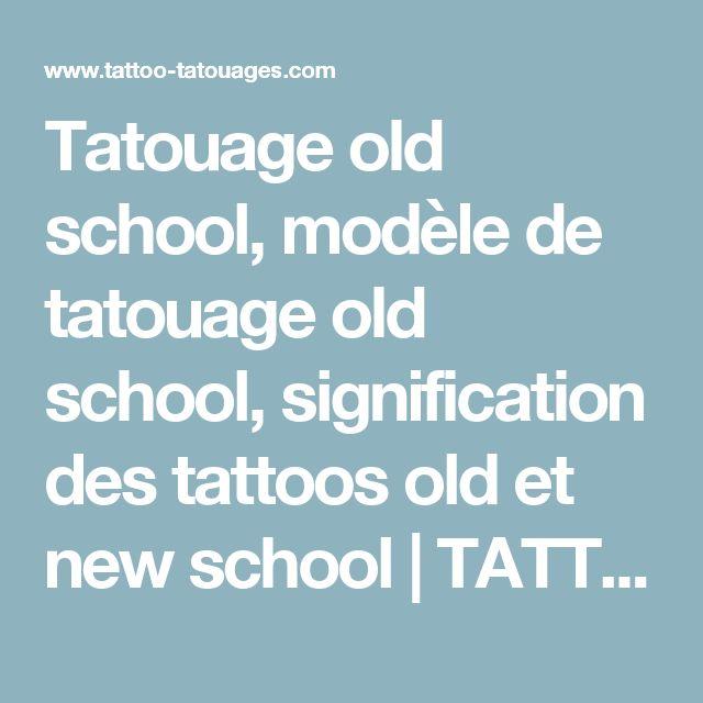Tatouage old school, modèle de tatouage old school, signification des tattoos old et new school   TATTOO TATOUAGES.COM