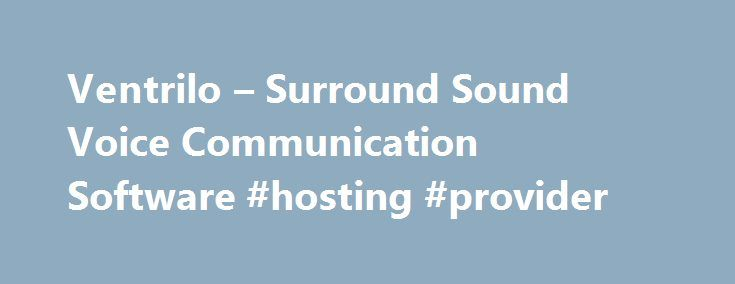 Ventrilo – Surround Sound Voice Communication Software #hosting #provider http://vps.nef2.com/ventrilo-surround-sound-voice-communication-software-hosting-provider/  #ventrilo hosting # Ventrilo 3.0.0 is the next evolutionary step of Voice over IP (VoIP) group communications software. Ventrilo is also the industry standard by which all others measure themselves as they attempt to imitate its features. By offering surround sound positioning and special sound effects on a per user, per…