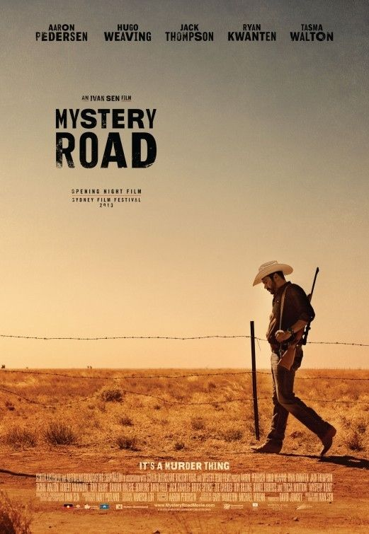 The Best Australian Films Of 2013. Mystery Road. Returning to his small outback hometown, an Aboriginal police detective undertakes an investigation into the brutal murder of a teenage Aboriginal girl that brings the town's long-simmering tensions to the surface. Aaron Pedersen, Jack Thompson and Hugo Weaving star in this new film from internationally lauded Australian director Ivan Sen