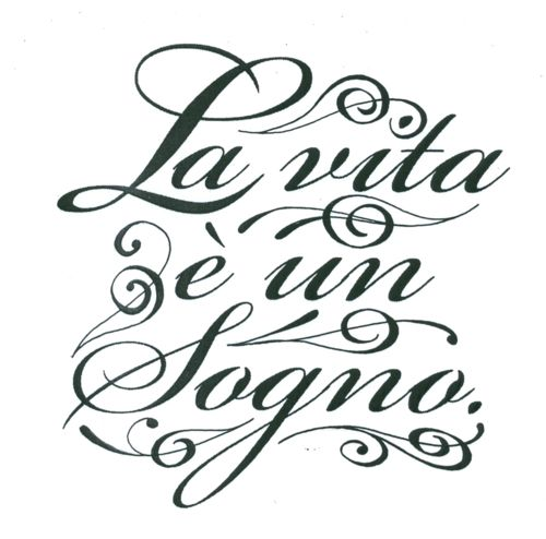 La vita e un sogno . . .it means life is but a dream...could be my next tat