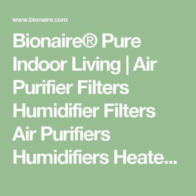 Bionaire® Pure Indoor Living | Air Purifier Filters Humidifier Filters Air Purifiers Humidifiers Heaters Fans
