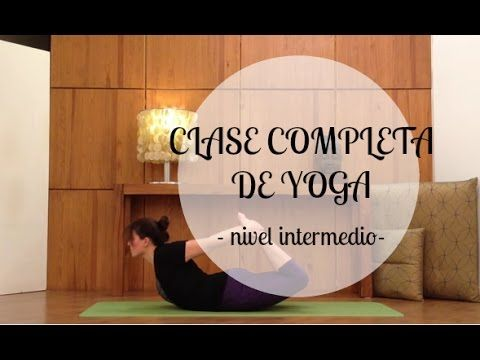 Clase completa de yoga - 45 min. nivel intermedio - YouTube