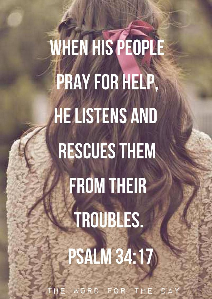 When His people pray for help, He listens and rescues them from their troubles.  Psalm 34:17