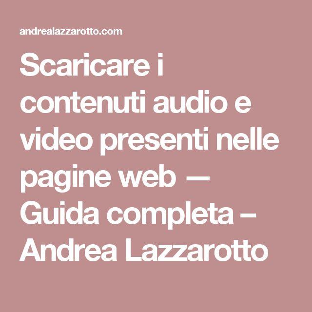 Scaricare i contenuti audio e video presenti nelle pagine web — Guida completa – Andrea Lazzarotto