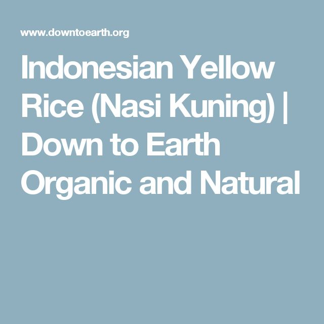 Indonesian Yellow Rice (Nasi Kuning) | Down to Earth Organic and Natural