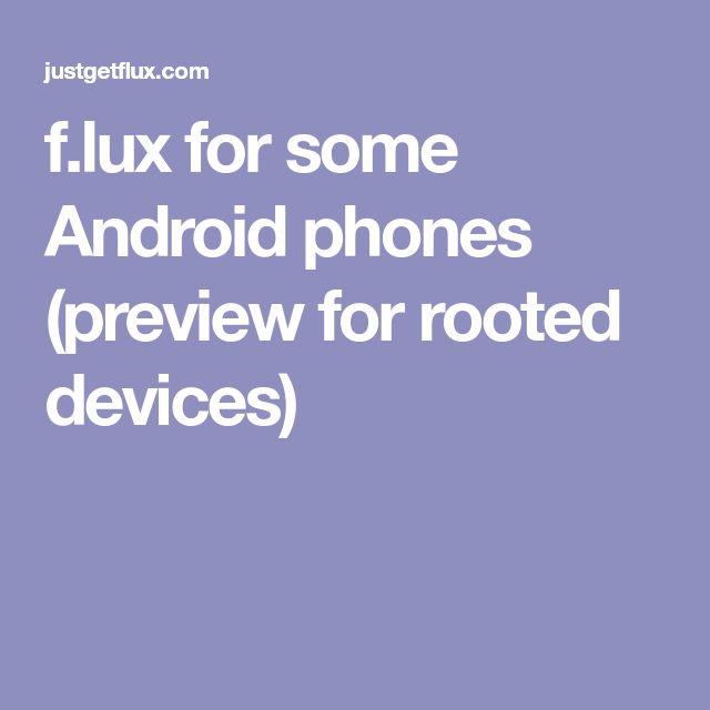 f.lux for some Android phones (preview for rooted devices)