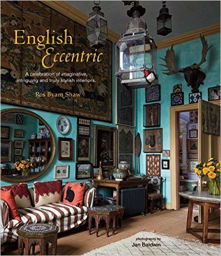 English Eccentric A Celebration Of Imaginative Intriguing And Truly Stylish Interiors Ros Byam Interior Design BooksBohemian
