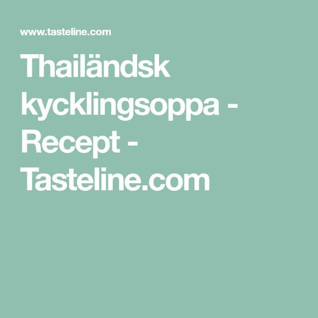 Thailändsk kycklingsoppa - Recept - Tasteline.com
