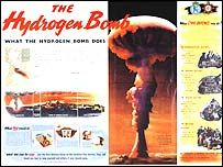 """hydrogen bomb poster   Last Updated: Monday, 29 March, 2004, 16:27 GMT 17:27 UK     E-mail this to a friend Printable version Nuclear attack? Wear stout shoes By Sean Coughlan  BBC News Online  hydrogen bomb poster The public had to be informed without being """"scared stupid"""" The question of how to cope if terrorists strike is one of today's worries. Forty years ago people were coming to terms with a different threat - a nuclear attack. So how did the authorities expect them to cope if"""
