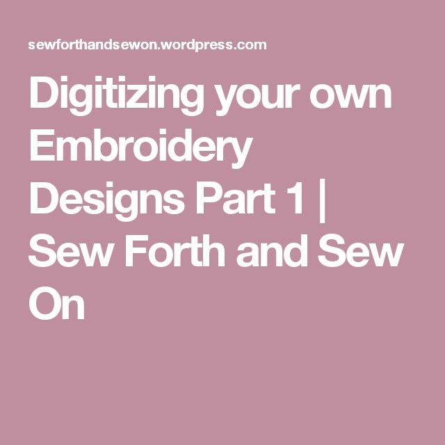 Digitizing your own Embroidery Designs Part 1 | Sew Forth and Sew On