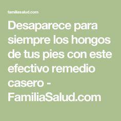 Desaparece para siempre los hongos de tus pies con este efectivo remedio casero - FamiliaSalud.com
