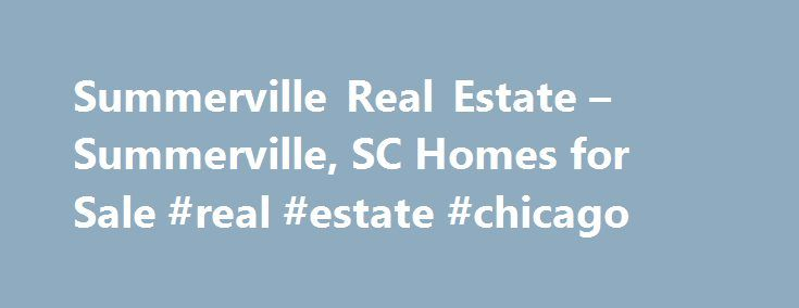 Summerville Real Estate – Summerville, SC Homes for Sale #real #estate #chicago http://real-estate.remmont.com/summerville-real-estate-summerville-sc-homes-for-sale-real-estate-chicago/  #summerville sc real estate # More Property Records View More Neighborhoods Find Summerville, SC homes for sale and other Summerville real estate on realtor.com . Search Summerville houses, condos, townhomes and single-family homes by price and location. Our extensive database of real estate listings provide…