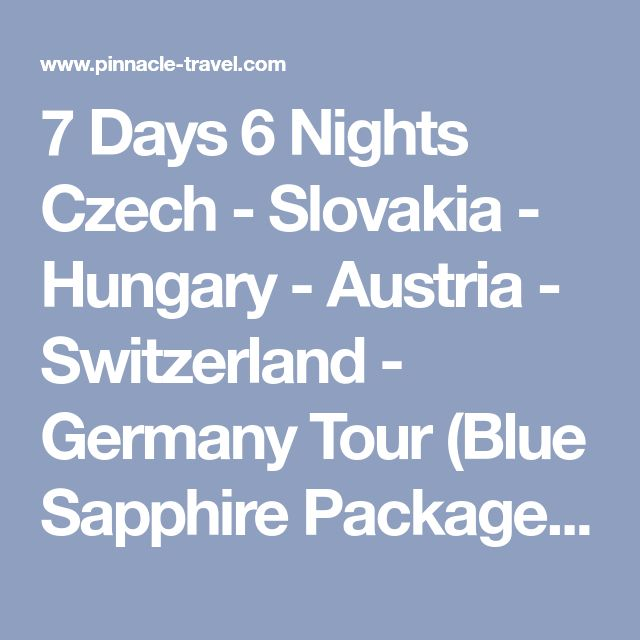 7 Days 6 Nights Czech - Slovakia - Hungary - Austria - Switzerland - Germany Tour (Blue Sapphire Package) | Europe Holiday Package | Pinnacle Travel Singapore