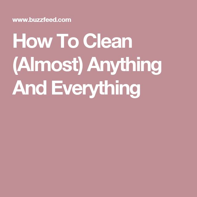How To Clean (Almost) Anything And Everything