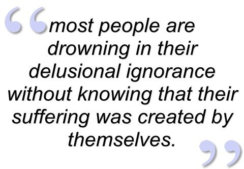 Knowing Ignorance Quotes Most People Are Drowning In Their Delusional Ignorance - Entertainment world