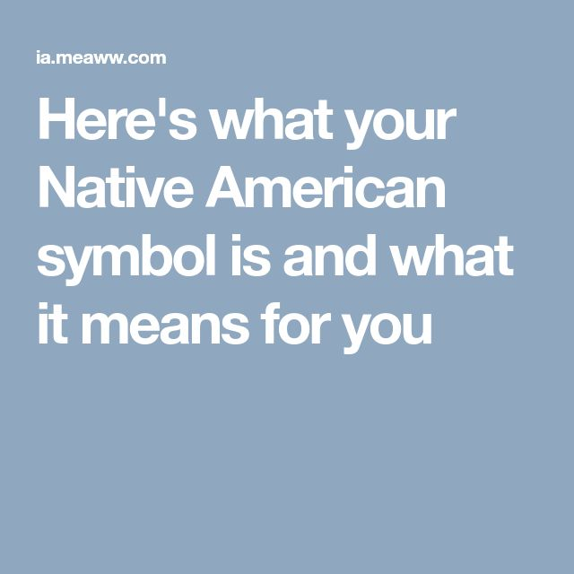 Here's what your Native American symbol is and what it means for you