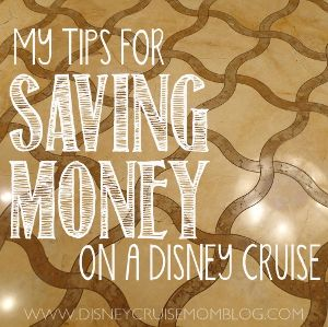 My Tips for Saving Money on a Disney Cruise