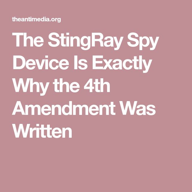The StingRay Spy Device Is Exactly Why the 4th Amendment Was Written