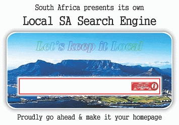 Get 1000's of visitors to your website by adding the Local SA Search Engine bar to your website. Personalize it by using your company logo as background... Get people to promote your website & to actually NOW HAVE A VALUE TOOL to make your website their Homepage