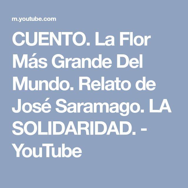 CUENTO. La Flor Más Grande Del Mundo. Relato de José Saramago. LA SOLIDARIDAD. - YouTube