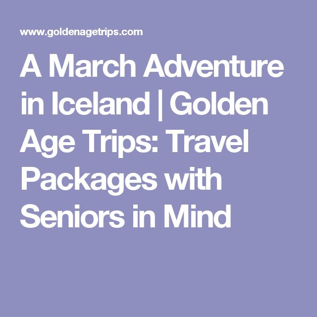 A March Adventure in Iceland   Golden Age Trips: Travel Packages with Seniors in Mind