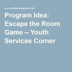 Program Idea: Escape the Room Game – Youth Services Corner