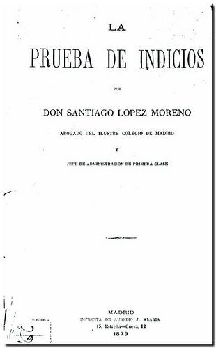 La prueba de indicios / por Santiago López Moreno. - Madrid : Imprenta de Aurelio J. Alaria, 1879