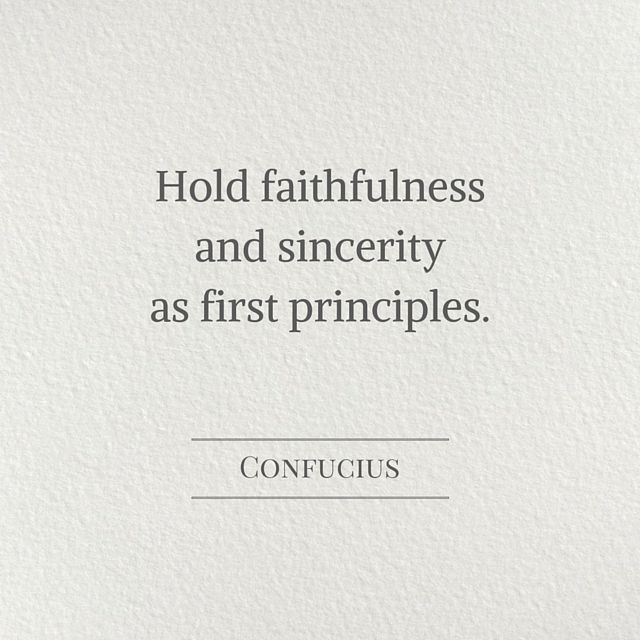confucius quotes Hold faithfulness and sincerity as first principles.