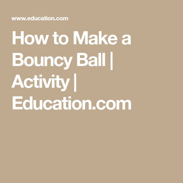 How to Make a Bouncy Ball | Activity | Education.com