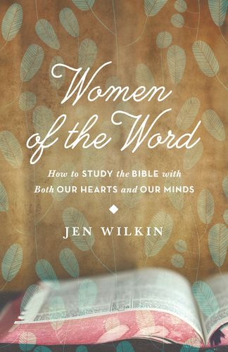 Looking forward to getting into this book! Women of the Word: How to Study the Bible with Both Our Hearts and Our Minds | Jen Wilkin