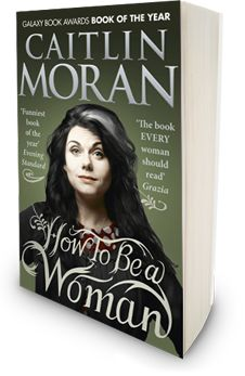 How to be a woman by Caitlin Moran (Hello, my sisters of the other side of the North Atlantic Ocean, It's coming your way!): Worth Reading, Becs Books, Moran Book, Awesome Feminist, Books Worth, Books Check Em, Moran S Book, Captivating Books