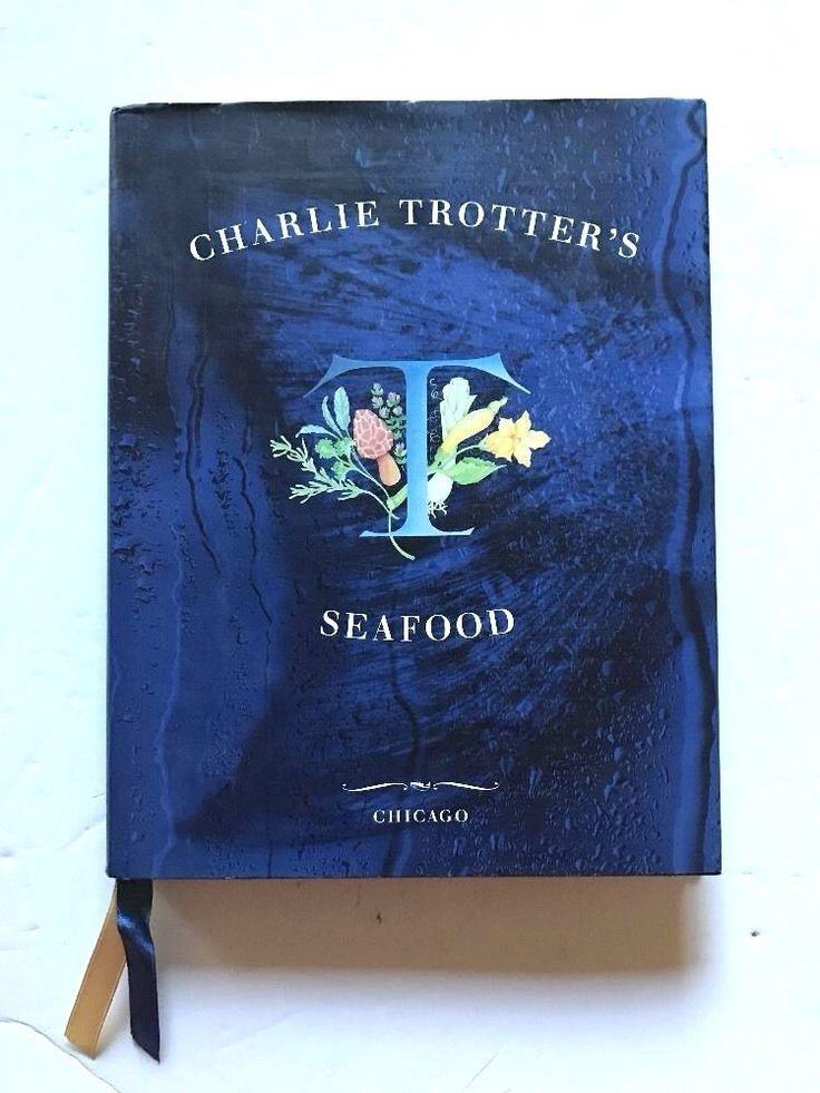 Charlie Trotter's Seafood CHICAGO Cookbook HBDJ Cook Book #eBayDanna