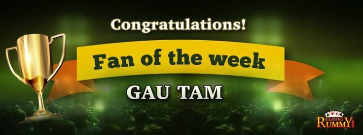 """Congratulations """" Gau Tam """" you are our fan of the week winner!  For more details about the offers check the link below: https://www.classicrummy.com/social-rummy-games-online?link_name=CR-12"""
