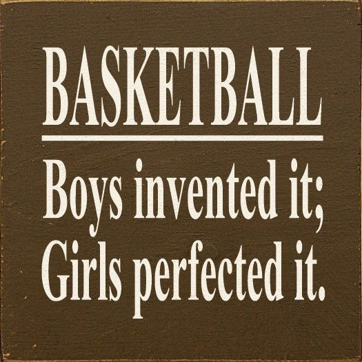 Basketball Quotes: Basketball: Boys Invented It Girls Perfected It