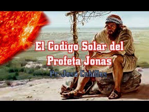 EL CODIGO SOLAR DEL PROFETA JONAS. Pr. Jose Cubillos
