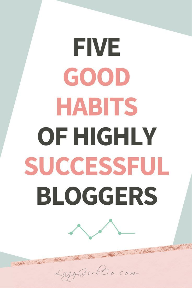 5 Easy Good Habits for Highly Successful Bloggers - Lazy Girl Co.
