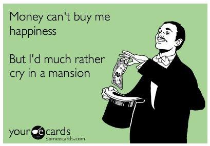 lol yeah...Laugh, Quotes, Money, So True, Funny Stuff, Buy Happy, Ecards, Mansions, True Stories