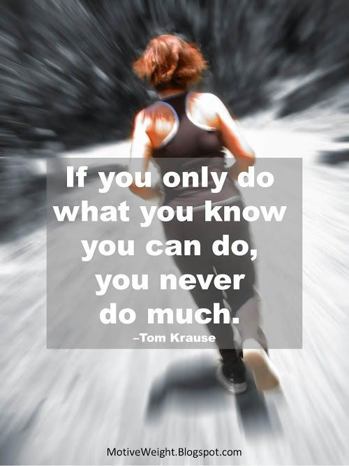 if you only do what you know you can do  - http://myfitmotiv.com - #myfitmotiv #fitness motivation #weight #loss #food #fitness #diet #gym #motivation