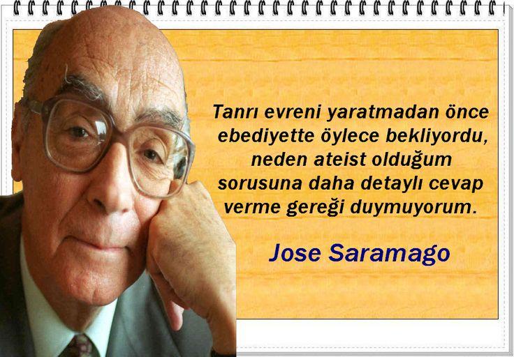 Tanrı evreni yaratmadan önce ebediyette öylece bekliyordu, neden ateist olduğum sorusuna daha detaylı cevap verme gereği duymuyorum.     -Jose Saramago