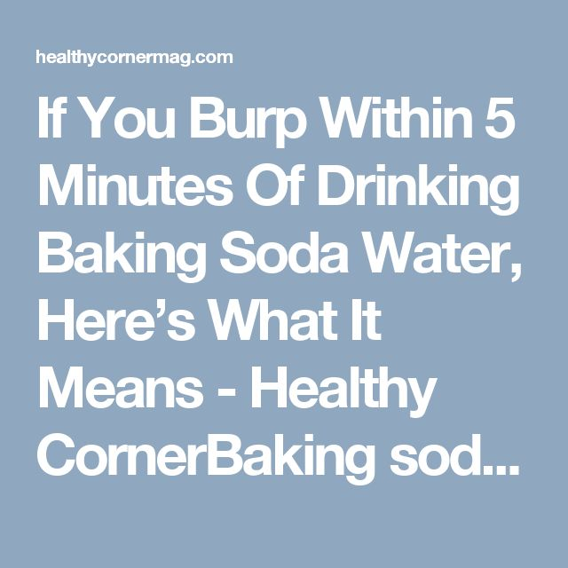 If You Burp Within 5 Minutes Of Drinking Baking Soda Water, Here's What It Means - Healthy CornerBaking soda is one of the most common household products used for all sorts of things, from cleaning to beautifying. Although it's mostly used externally, baking soda can be very beneficial when consumed with water. In this article we're going to show you the benefits of drinking baking soda water.   1.Neutralize Stomach Acid When you