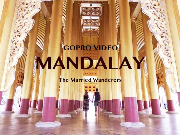 Mandalay GoPro Video of the best things to do and see in this Myanmar city - by The Married Wanderers.