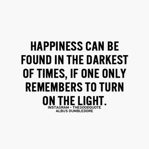 Happiness can be found in the darkest of times, if only one remembers to turn on the light.