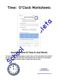 These pages are designed to be repetitive and interactive for your students so that they can learn how to write the o'clock times in numbers and words (i.e. three o'clock).In this set of worksheets children are to do the following:1) Trace the time,2) Write the time,3) Colour the time,4) Circle the correct times, and5) Cut and paste the letters in the correct order.Each worksheet includes an image of the analogue clock of the same time that they are learning about so they can learn to…