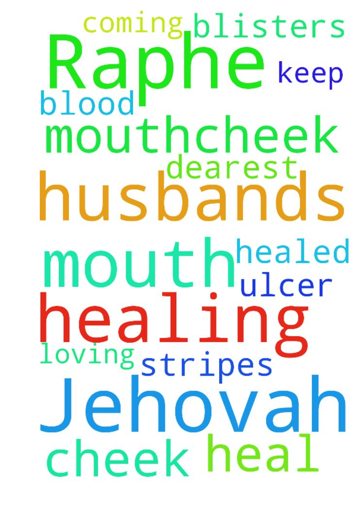 Jehovah Raphe, healing prayers for my husbands mouth/cheek - Jehovah Raphe, healing prayers for my husbands mouthcheek ulcer. Dearest Lord I pray for you to heal these blood blisters that keep coming up in his mouth in Jesus Loving name By His stripes we are healed Posted at: https://prayerrequest.com/t/ujF #pray #prayer #request #prayerrequest