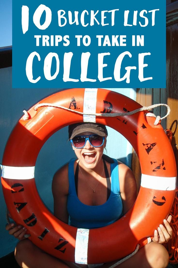 10 Bucket List Trips to Take in College.
